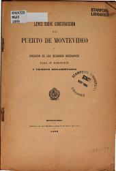 Leyes sobre construcción del Puerto de Montevideo y creación de los recursos necesarios para su ejecución y decretos reglamentarios