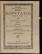 Selectiorum iuris civilis quaestionum disputatio ..: Disp. VI.