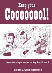 Keep Your Coooooool!: Stress Reducing Strategies for Key Stage 2 and 3