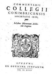 Commentarii collegii conimbricensis societatis Jesu, in libros meteororum Aristotelis Stagiritae