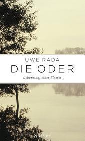 Die Oder: Lebenslauf eines Flusses
