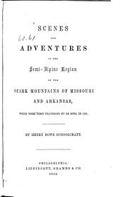 Scenes and Adventures in the Semi-alpine Region of the Ozark Mountains of Missouri and Arkansas: Which Were First Traversed by De Soto, in 1541