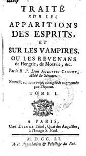 Traité sur les apparitions des esprits, et sur les vampires, ou les revenans de Hongrie, de Moravie ...: Volume1