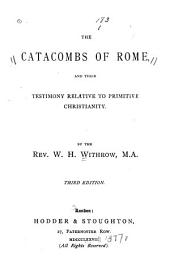 The Catacombs of Rome: And Their Testimony Relative to Primitive Christianity