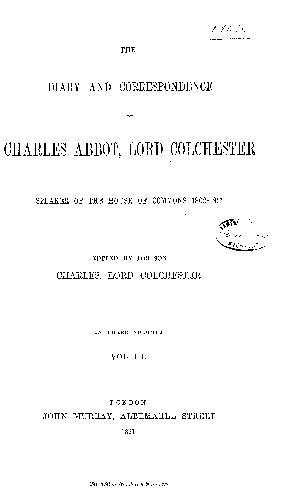 The Diary and Correspondence of Charles Abbot  Lord Colchester  Speaker of the House of Commons  1802 1817