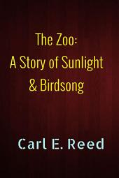 The Zoo: A Story of Sunlight & Birdsong