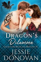 The Dragon's Dilemma: A Scottish Dragon-Shifter Romance (Lochguard Highland Dragons #1)
