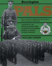 Accrington Pals: The 11th (Service) Battalion (Accrington) East Lancashire Regiment A History of the Battalion Raised from Accrington, Blackburn, Burnley and Chorley in World War One
