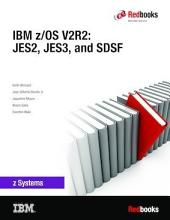 IBM z/OS V2R2: JES2, JES3, and SDSF