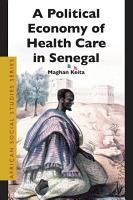 The Political Economy of Health Care in Senegal PDF