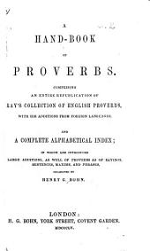 A Hand-book of Proverbs: Comprising Ray's Collection of English Proverbs, with His Additions from Foreign Languages. And a Complete Alphabetical Index