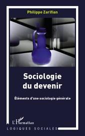 Sociologie du devenir: Eléments d'une sociologie générale