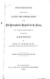 Proceedings on the Occasion of Laying the Corner Stone of the New Pennsylvania Hospital for the Insane at Philadelphia