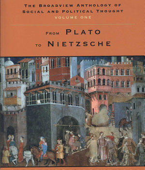 The Broadview Anthology of Social and Political Thought   Volume 1  From Plato to Nietzsche