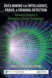 Data Mining for Intelligence, Fraud & Criminal Detection: Advanced Analytics & Information Sharing Technologies