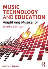 Music Technology and Education: Amplifying Musicality, Edition 2