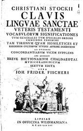 Christiani Stockii Clavis linguae sanctae, Veteris Testamenti vocabulorum significationes... exhibens... Cui accedit breve dictionarium chaldaeotalmudicrabbinicum