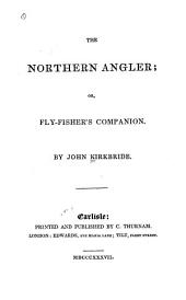 The Northern Angler: Or, Fly-fisher's Companion