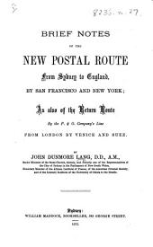 Brief Notes of the New Postal Route from Sydney to England, by San Francisco and New York: As Also of the Return Route by the P. & O. Company's Line from London by Venice and Suez
