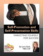 Self-Promotion and Self-Presentation Skills: Marketing Yourself for Success