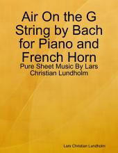 Air On the G String by Bach for Piano and French Horn - Pure Sheet Music By Lars Christian Lundholm