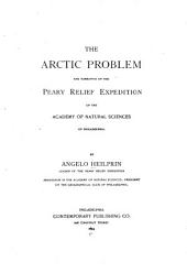 The Arctic Problem and Narrative of the Peary Relief Expedition of the Academy of Natural Sciences of Philadelphia