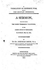 A Vindication of Defensive War and of the Military Profession: A Sermon, Preached Before the North Worcester Volunteers, in the Parish Church of Tewkesbury, on Sunday, May 12, 1805