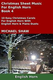 English Horn: Christmas Sheet Music For English Horn - Book 4: 10 Easy Christmas Carols For English Horn With English Horn & Piano Duets