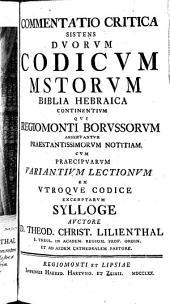 Commentatio critica, sistens duorum codicum mss. Biblia hebraica continentium ... notitiam