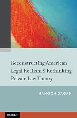 Reconstructing American Legal Realism   Rethinking Private Law Theory