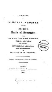 Address ... to the British Board of longitude upon the actual state of the mathematics ... and upon the new celestial mechanics, giving the definitive solution of the problem of longitude, tr. by W. Gardiner