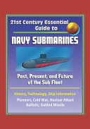 21st Century Essential Guide to Navy Submarines