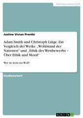 """Adam Smith und Christoph Lütge. Ein Vergleich der Werke """"Wohlstand der Nationen"""" und """"Ethik des Wettbewerbs – Über Ethik und Moral"""": Wer ist wem ein Wolf?"""