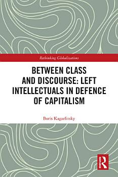 Between Class and Discourse  Left Intellectuals in Defence of Capitalism PDF