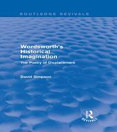 Wordsworth's Historical Imagination (Routledge Revivals): The Poetry of Displacement