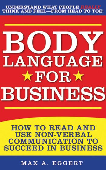 Body Language for <b>Business</b>: Tips, Tricks, and Skills for Creating ...
