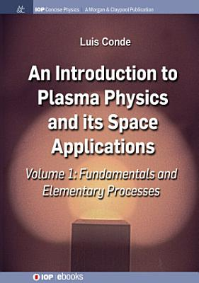 An Introduction to Plasma Physics and Its Space Applications, Volume 1