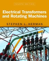 Electrical Transformers and Rotating Machines: Edition 4