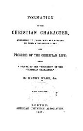 "Formation of the Christian Character: Addressed to Those who are Seeking to Lead a Religious Life ; And, Progress of the Christian Life, Being a Sequel to the ""Formation of the Christian Character""."