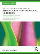 The Effective Teacher's Guide to Behavioural and Emotional Disorders: Disruptive Behaviour Disorders, Anxiety Disorders, Depressive Disorders, and Attention Deficit Hyperactivity Disorder, Edition 2