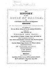 The history of the house of Orange: or, A brief relation of the glorious and magnanimous achievements of his majesty's renowned predecessors, and likewise his own heroic actions till the late wonderful revolution; together with the history of William and Mary, king and queen of England, Scotland, France and Ireland, &c. being an impartial account of the most remarkable passages and transactions in these kingdoms, from their Majesty's happy accession to the throne to this time