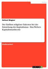 Der Einfluss religiöser Faktoren bei der Entstehung des Kapitalismus - Max Webers Kapitalismustheorie
