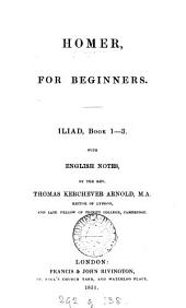 Homer, for beginners. Iliad, book 1-3, with Engl. notes by T.K. Arnold