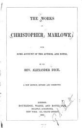 The Works of Christopher Marlowe: With Some Account of the Author, and Notes, by the Rev. Alexander Dyce