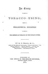 An Essay on Tobacco Using: Being a Philosophical Exposition of Th Effects of Tobacco on the Human System
