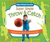 Super Simple Throw & Catch: Healthy & Fun Activities to Move Your Body
