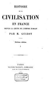 Histoire de la civilisation en France depuis la chute di l'Empire Romain: Volume1