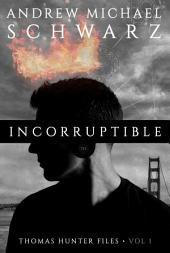 Incorruptible: Thomas Hunter Files, Vol. 1