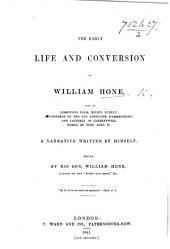 The Early Life and Conversion of W. Hone, ... a Narrative Written by Himself, Edited by His Son, W. Hone
