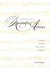 An Interpretive Guide to Operatic Arias: A Handbook for Singers, Coaches, Teachers, and Students